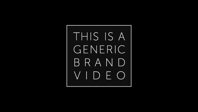 Is your brand video generic?